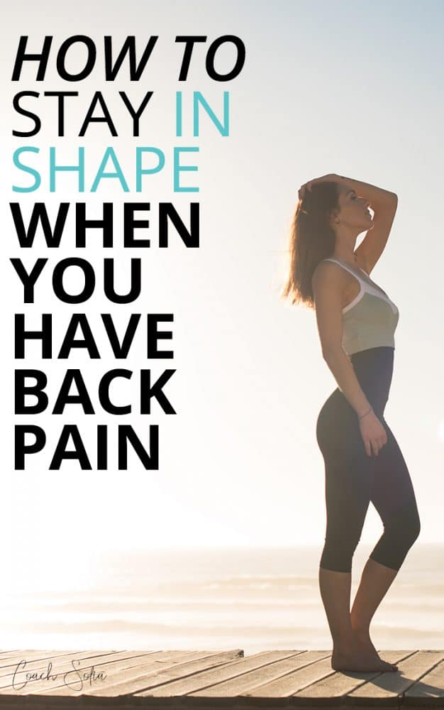how to stay in shape when you have chronic lower back pain or live with chronic pain