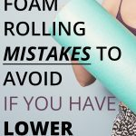 Foam rolling mistakes to avoid if you have lower back pain